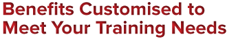 Benefits Customied to Meet Your Training Needs